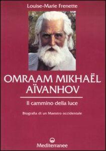Libro Omraam Mikhaël Aïvanhov. Il cammino della luce Louise-Marie Frenette