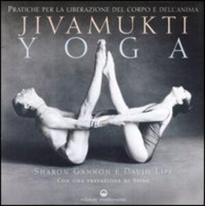 Foto Cover di Jivamukti yoga. Pratiche per la liberazione del corpo e dell'anima, Libro di Sharon Gannon,David Life, edito da Edizioni Mediterranee