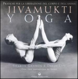 Libro Jivamukti yoga. Pratiche per la liberazione del corpo e dell'anima Sharon Gannon , David Life