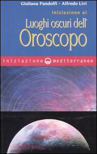 Libro Iniziazione ai luoghi oscuri dell'oroscopo Giuliana Pandolfi , Alfredo Livi