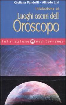 Iniziazione ai luoghi oscuri dell'oroscopo - Giuliana Pandolfi,Alfredo Livi - copertina