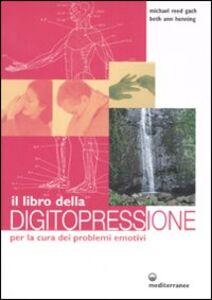 Libro Il libro della digitopressione per la cura dei problemi emotivi Michael Reed Gach , Beth A. Henning