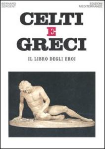 Libro Celti e greci. Il libro degli eroi Bernard Sergent