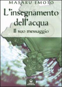 Foto Cover di L' insegnamento dell'acqua. Il suo messaggio, Libro di Masaru Emoto, edito da Edizioni Mediterranee