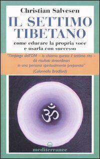 Il settimo tibetano. Come educare la propria voce e usarla con successo