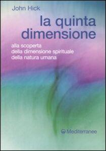 Libro La quinta dimensione. Alla scoperta della dimensione spirituale della natura umana John Hick