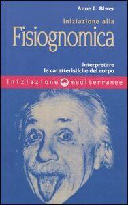 Libro Iniziazione alla fisiognomica. Interpretare le caratteristiche del corpo Anne L. Biwer