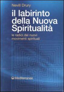 Foto Cover di Il labirinto della nuova spiritualità. Le radici dei nuovi movimenti spirituali, Libro di Nevill Drury, edito da Edizioni Mediterranee