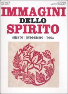 Libro Immagini dello spirito. Shintô, buddhismo, yoga Frithjof Schuon