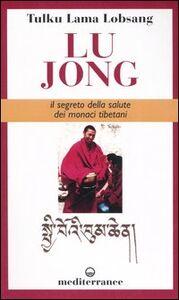 Foto Cover di Lu Jong. Il segreto e la salute dei monaci tibetani, Libro di Tulku Lobsang (lama), edito da Edizioni Mediterranee