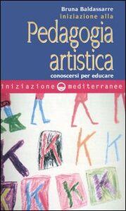 Foto Cover di Iniziazione alla pedagogia artistica. Conoscersi per educare, Libro di Bruna Baldassarre, edito da Edizioni Mediterranee