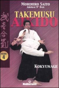 Libro Takemusu aikido. Vol. 4: Kokyunage. Morihiro Saito