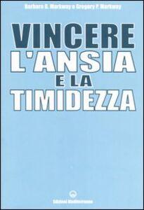 Foto Cover di Vincere l'ansia e la timidezza, Libro di Barbara G. Markway,Gregory P. Markway, edito da Edizioni Mediterranee