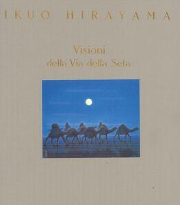 Foto Cover di Visioni della via della seta, Libro di Ikuo Hirayama, edito da Edizioni Mediterranee