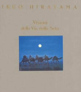 Libro Visioni della via della seta. Ediz. illustrata Ikuo Hirayama