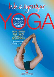 Libro Compendio di teoria e pratica dello yoga. Una sintesi del testo classico dello yoga B. K. S. Iyengar