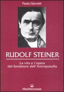 Libro Rudolf Steiner. La vita e l'opera del fondatore dell'antroposofia Paola Giovetti