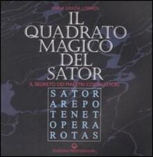 Il quadrato magico del Sator. Il segreto dei maestri costruttori - Maria Grazia Lopardi - copertina