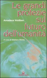 Libro Le grandi profezie sul futuro dell'umanità Amadeus Voldben