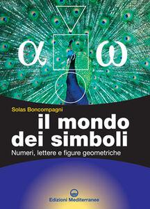 Libro Il mondo dei simboli. Numeri, lettere e figure geometriche Solas Boncompagni