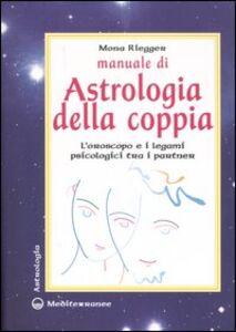Foto Cover di Manuale di astrologia della coppia. L'oroscopo e i legami psicologici tra i partner, Libro di Mona Riegger, edito da Edizioni Mediterranee