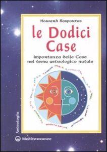 Libro Le dodici case. Importanza delle case nel tema astrologico natale Howard Sasportas