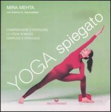 Yoga spiegato. Comprendere e praticare lo yoga in modo semplice e graduale. Ediz. illustrata - Mira Mehta,Krishna S. Arjunwadkar - copertina
