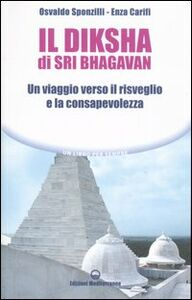 Libro Il diksha di Sri Bhagavan. Un viaggio verso il risveglio e la consapevolezza Osvaldo Sponzilli , Enza Carifi