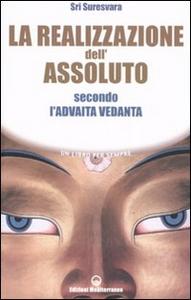 Libro La realizzazione dell'assoluto secondo l'Advaita Vedanta Sri Suresvara