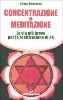 Concentrazione e meditazione. La via più breve per la realizzazione di sé - Swami Saraswati Sivananda - copertina