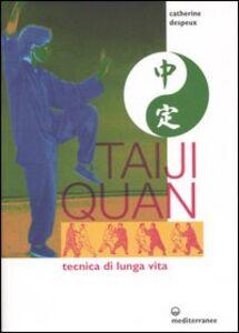 Foto Cover di Taiji Quan. Tecnica di lunga vita, Libro di Catherine Despeux, edito da Edizioni Mediterranee