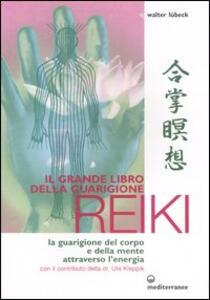 Libro Il grande libro della guarigione reiki. La guarigione del corpo e della mente attraverso l'energia. Ediz. illustrata Walter Lübeck