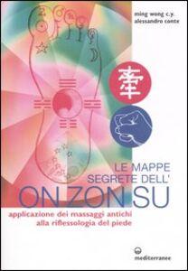 Libro Le mappe segrete dell'On Zon Su. Applicazione dei massaggi antichi alla riflessologia del piede C. Y. Ming Wong , Alessandro Conte