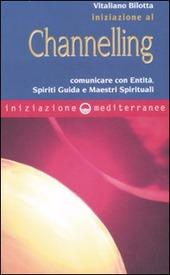 Iniziazione al channelling. Comunicare con entità, spiriti guida e maestri spirituali