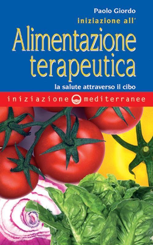 Iniziazione all'alimentazione terapeutica. La salute attraverso il cibo