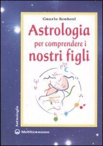 Foto Cover di Astrologia per comprendere i nostri figli, Libro di Grazia Bordoni, edito da Edizioni Mediterranee