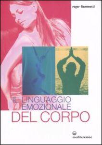 Foto Cover di Il linguaggio emozionale del corpo, Libro di Roger Fiammetti, edito da Edizioni Mediterranee