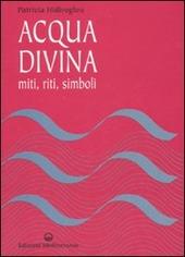 Acqua divina. Miti, riti, simboli