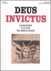 Deus invictus. Le religioni e la fine del mondo antico