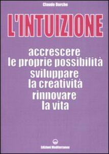 Libro L' intuizione. Accrescere le proprie possibilità, sviluppare la creatività, rinnovare la vita Claude Darche