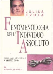 Foto Cover di Fenomenologia dell'individuo assoluto, Libro di Julius Evola, edito da Edizioni Mediterranee