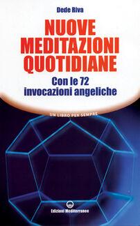 Nuove meditazioni quotidiane. Con le 72 invocazioni angeliche