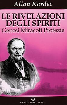 Le rivelazioni degli spiriti. Vol. 1: Genesi, miracoli, profezie. - Allan Kardec - copertina