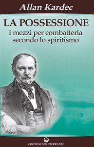 Foto Cover di La possessione, Libro di Allan Kardec, edito da Edizioni Mediterranee
