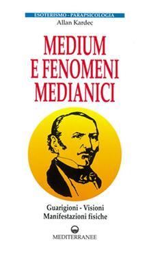 Medium e fenomeni medianici. Guarigioni, visioni, manifestazioni fisiche.pdf