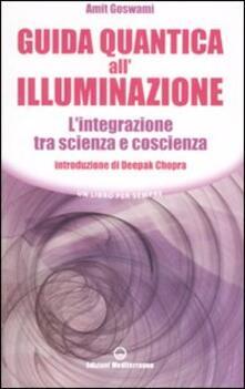 Guida quantica all'illuminazione. L'integrazione tra scienza e coscienza - Amit Goswami - copertina