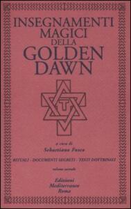Insegnamenti magici della Golden Dawn. Rituali, documenti segreti, testi dottrinali. Vol. 2