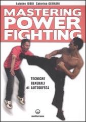 Mastering power fighting. Tecniche generali di autodifesa