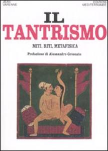 Libro Il tantrismo. Miti, riti e metafisica Jean Varenne