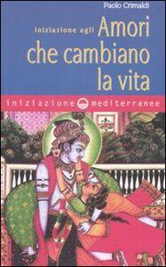 Libro Iniziazione agli amori che cambiano la vita Paolo Crimaldi